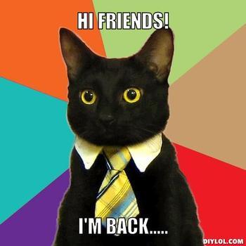 Name:  532876638_business_cat_meme_generator_hi_friends_i_m_back_4689fc_xlarge.jpeg Views: 1145 Size:  15.1 KB