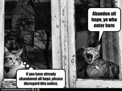 Name:  abandon-all-hope.jpeg Views: 969 Size:  53.3 KB