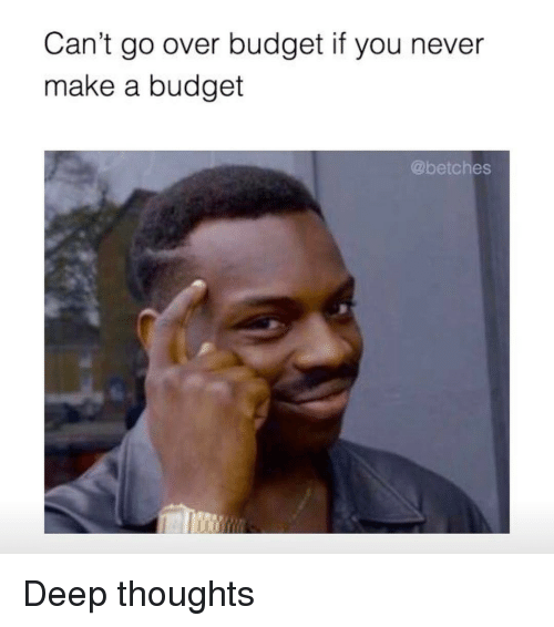 Name:  cant-go-over-budget-if-you-never-make-a-budget-13955303.png Views: 64 Size:  99.8 KB