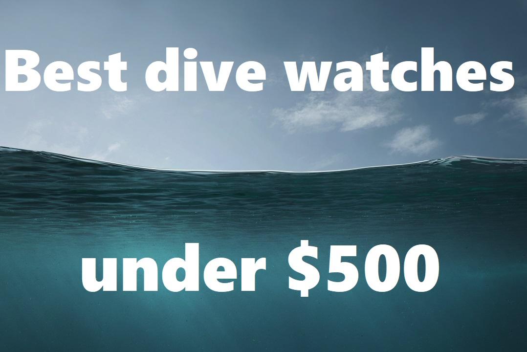 Best Dive Watches Under $500