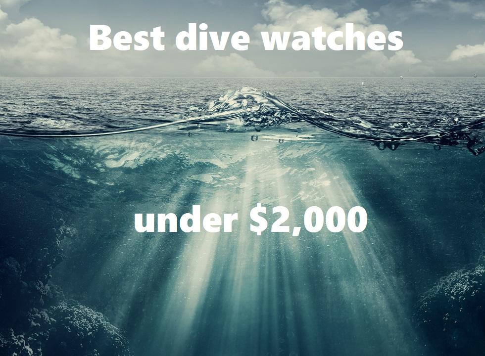 Best Dive Watches Under $2,000