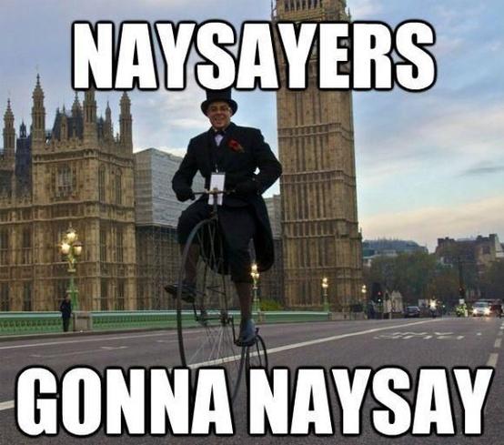 Name:  naysayers.jpg Views: 162 Size:  106.1 KB