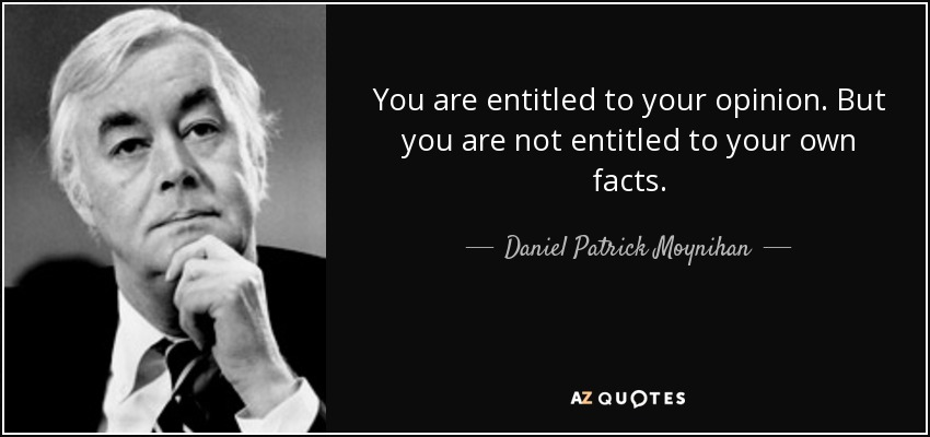Name:  quote-you-are-entitled-to-your-opinion-but-you-are-not-entitled-to-your-own-facts-daniel-patrick.jpg Views: 221 Size:  47.4 KB